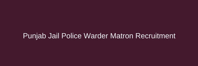 Punjab Jail Police Warder Matron Recruitment