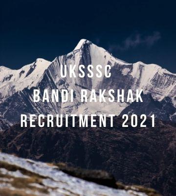 UKSSSC Bandi Rakshak Recruitment 2021