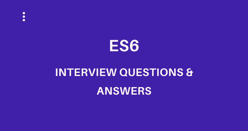 es6 Interview Questions   Answers